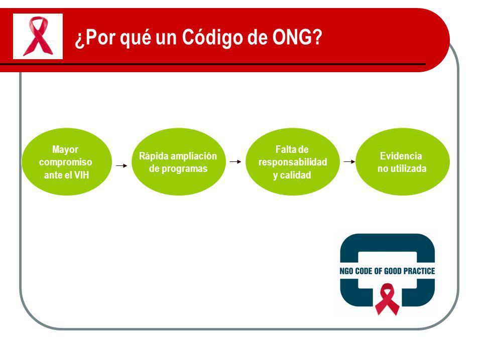 ¿Por qué un Código de ONG? Mayor compromiso ante el VIH Rápida ampliación de programas Falta de responsabilidad y calidad Evidencia no utilizada