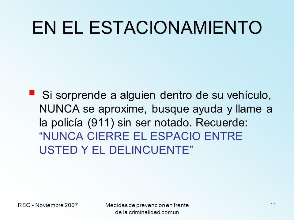 RSO - Noviembre 2007Medidas de prevencion en frente de la criminalidad comun 11 EN EL ESTACIONAMIENTO Si sorprende a alguien dentro de su vehículo, NU