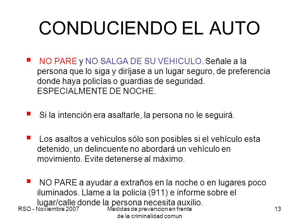 RSO - Noviembre 2007Medidas de prevencion en frente de la criminalidad comun 13 CONDUCIENDO EL AUTO NO PARE y NO SALGA DE SU VEHICULO. Señale a la per