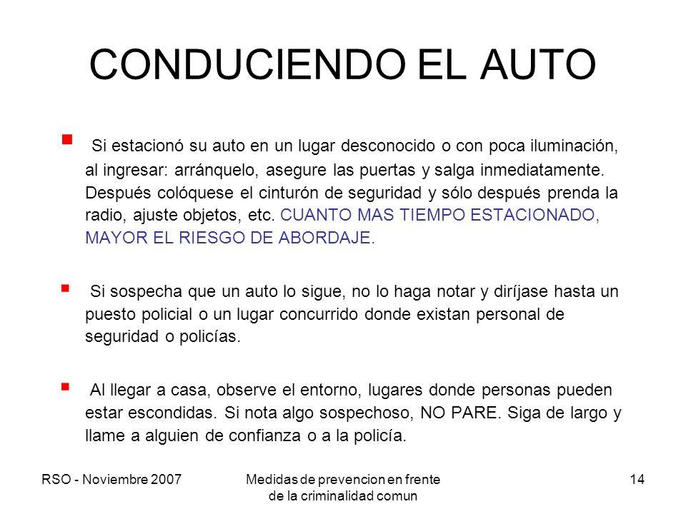 RSO - Noviembre 2007Medidas de prevencion en frente de la criminalidad comun 14 CONDUCIENDO EL AUTO Si estacionó su auto en un lugar desconocido o con