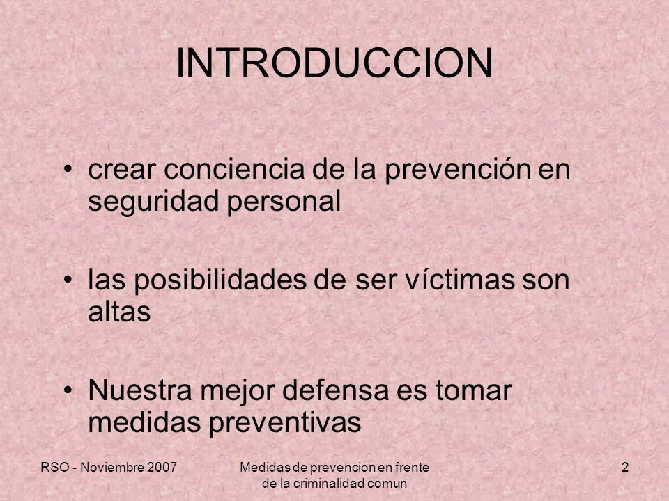 RSO - Noviembre 2007Medidas de prevencion en frente de la criminalidad comun 2 INTRODUCCION crear conciencia de la prevención en seguridad personal la