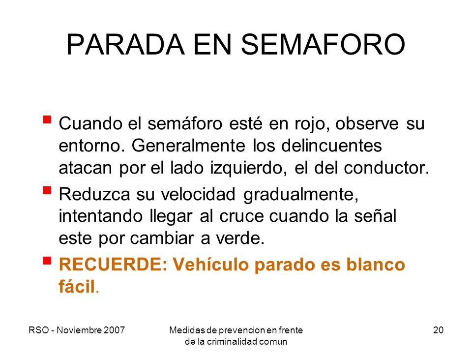 RSO - Noviembre 2007Medidas de prevencion en frente de la criminalidad comun 20 PARADA EN SEMAFORO Cuando el semáforo esté en rojo, observe su entorno