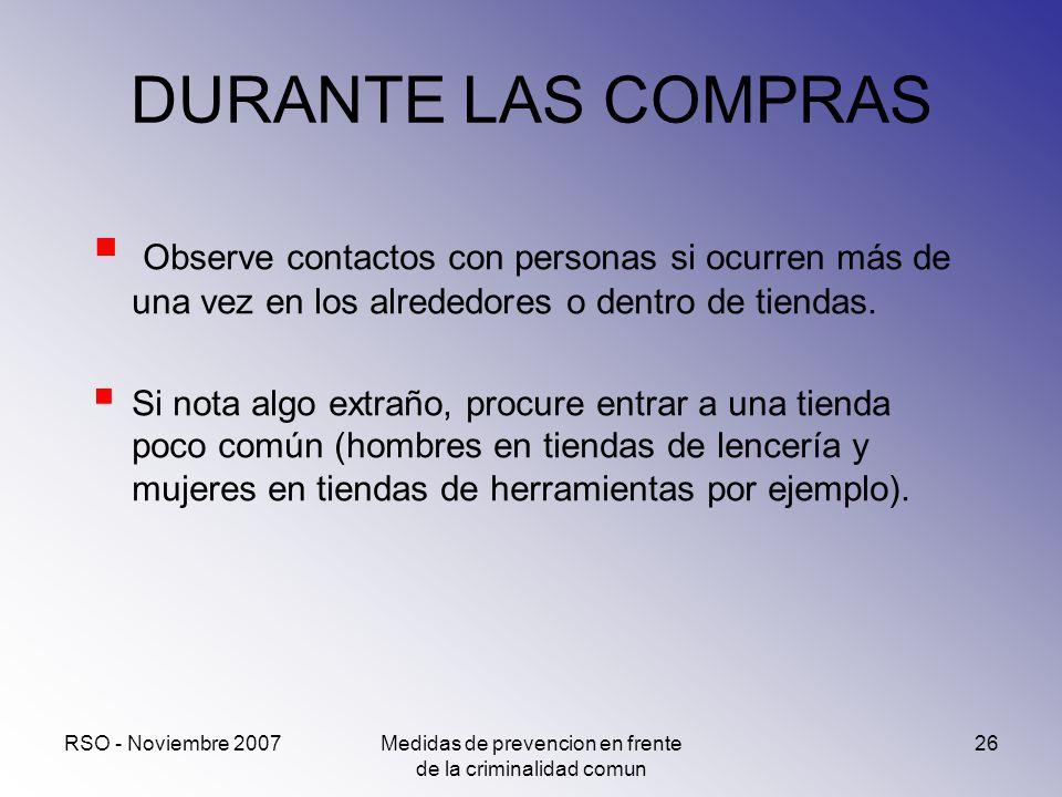 RSO - Noviembre 2007Medidas de prevencion en frente de la criminalidad comun 26 DURANTE LAS COMPRAS Observe contactos con personas si ocurren más de u