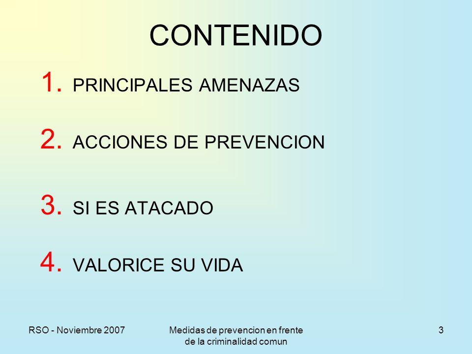 RSO - Noviembre 2007Medidas de prevencion en frente de la criminalidad comun 4 PRINCIPALES AMENAZAS Secuestro extorsivo – con pedido de rescate Seleccionado por estatus, nivel económico, etc.