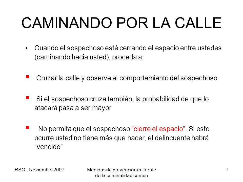 RSO - Noviembre 2007Medidas de prevencion en frente de la criminalidad comun 7 CAMINANDO POR LA CALLE Cuando el sospechoso esté cerrando el espacio en