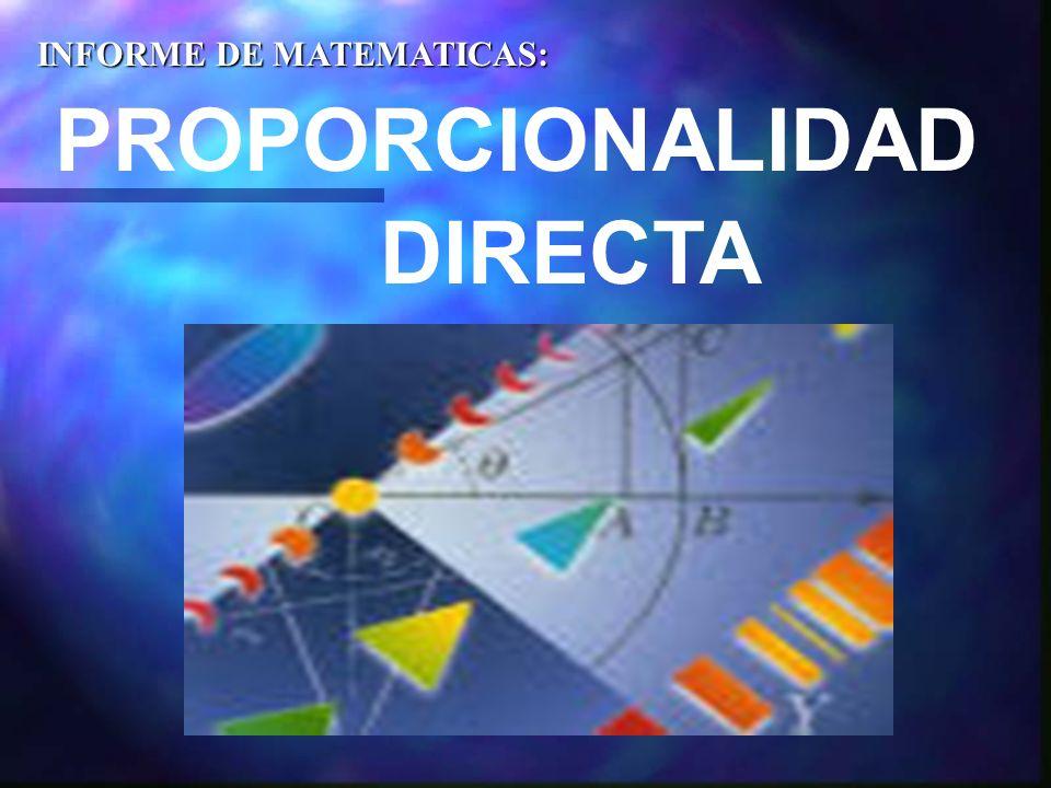 PROPORCIONALIDAD DIRECTA INFORME DE MATEMATICAS: