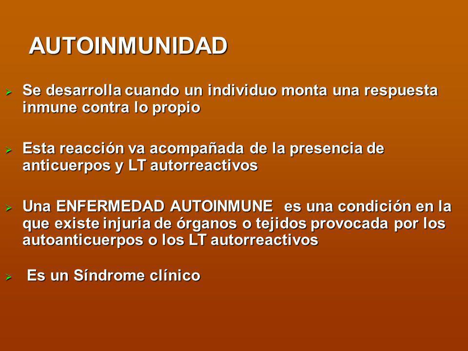 AUTOINMUNIDAD Se desarrolla cuando un individuo monta una respuesta inmune contra lo propio Se desarrolla cuando un individuo monta una respuesta inmu