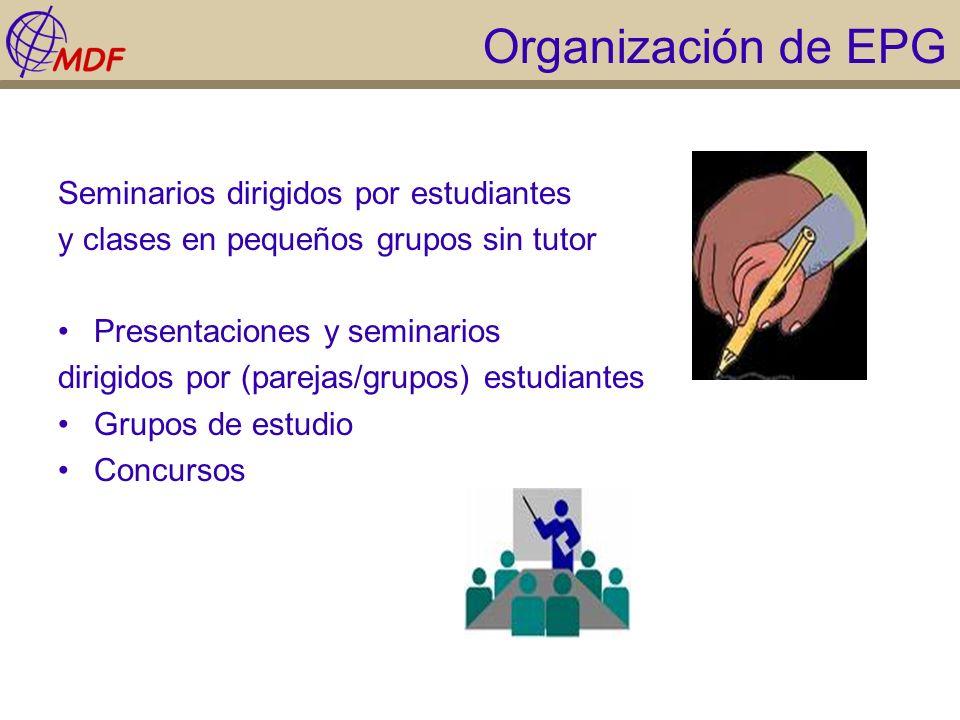 Organización de EPG Seminarios dirigidos por estudiantes y clases en pequeños grupos sin tutor Presentaciones y seminarios dirigidos por (parejas/grup