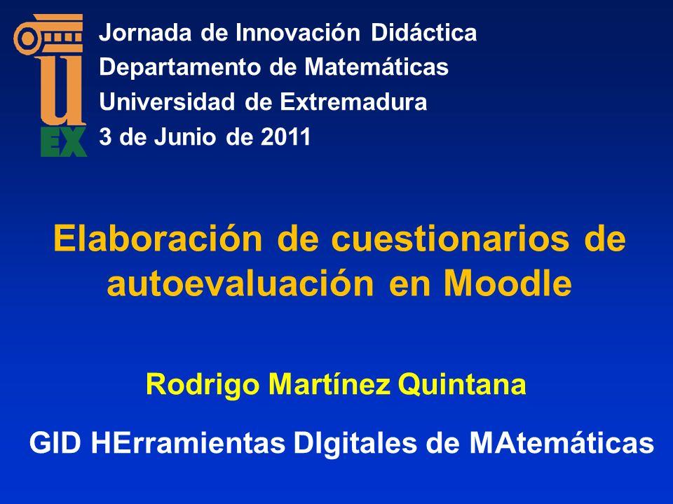 Elaboración de cuestionarios de autoevaluación en Moodle Rodrigo Martínez Quintana Jornada de Innovación Didáctica Departamento de Matemáticas Univers
