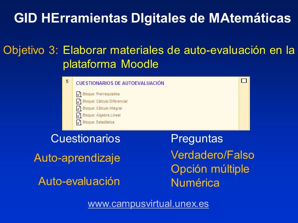 Elaborar materiales de auto-evaluación en la plataforma Moodle Objetivo 3: GID HErramientas DIgitales de MAtemáticas CuestionariosPreguntas Auto-apren
