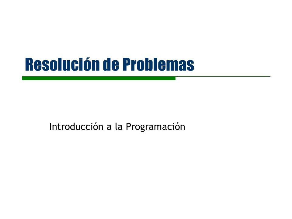 Resolución de Problemas Introducción a la Programación