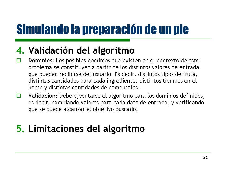21 Simulando la preparación de un pie 4.Validación del algoritmo Dominios: Los posibles dominios que existen en el contexto de este problema se consti