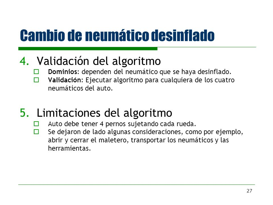 27 Cambio de neumático desinflado 4.Validación del algoritmo Dominios: dependen del neumático que se haya desinflado. Validación: Ejecutar algoritmo p