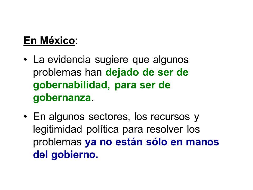 En México: La evidencia sugiere que algunos problemas han dejado de ser de gobernabilidad, para ser de gobernanza. En algunos sectores, los recursos y