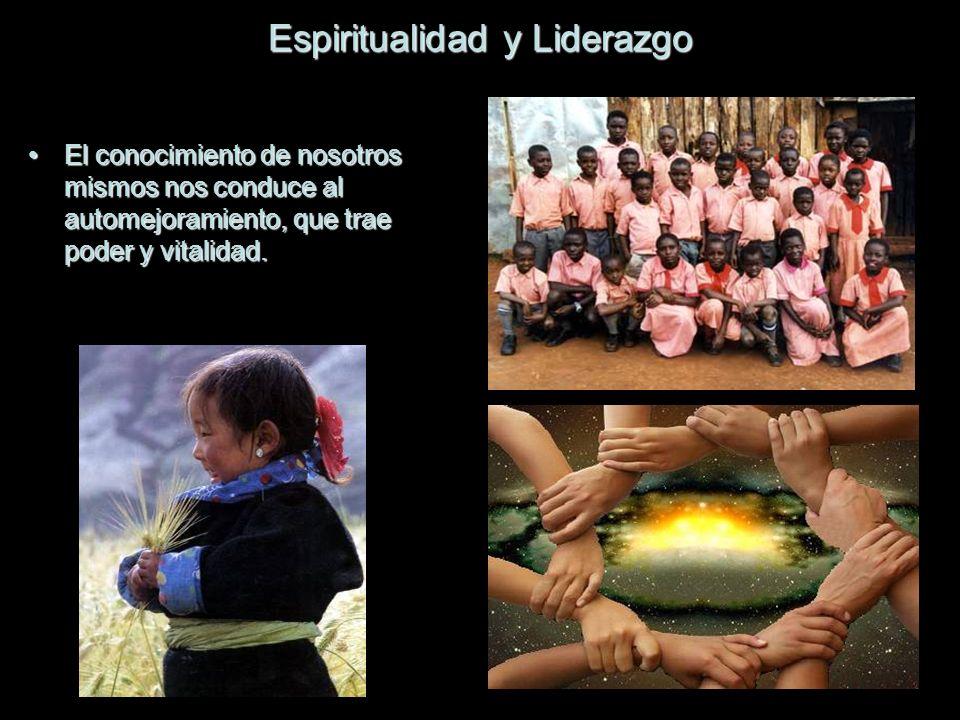 Espiritualidad y Liderazgo El conocimiento de nosotros mismos nos conduce al automejoramiento, que trae poder y vitalidad.El conocimiento de nosotros