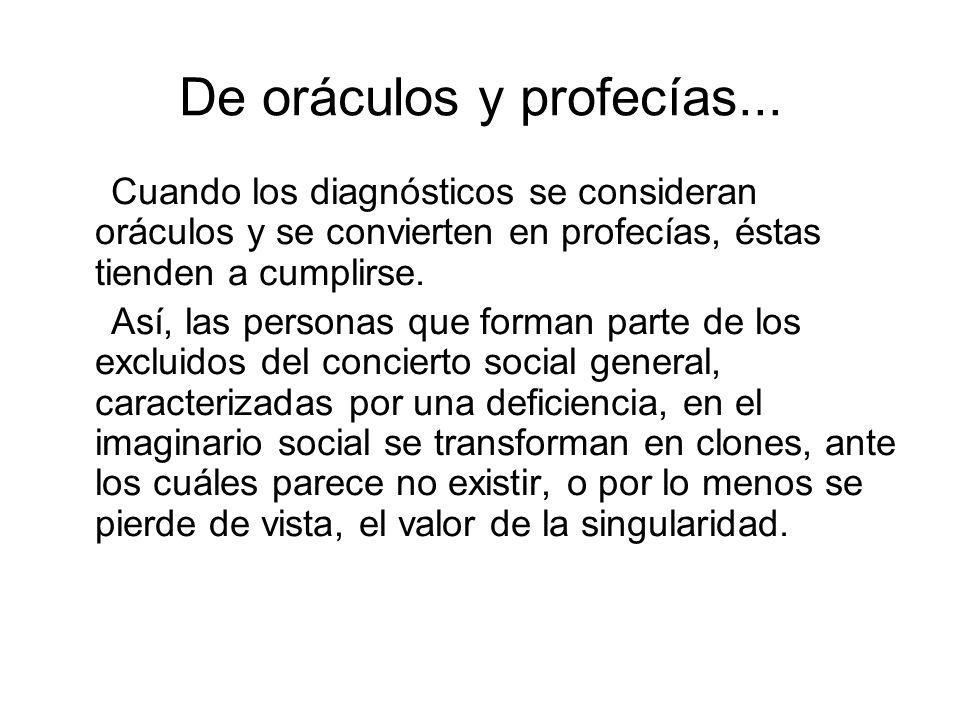 De oráculos y profecías... Cuando los diagnósticos se consideran oráculos y se convierten en profecías, éstas tienden a cumplirse. Así, las personas q