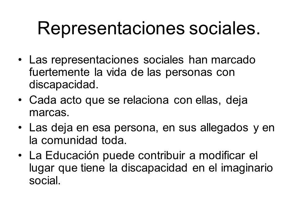 Representaciones sociales. Las representaciones sociales han marcado fuertemente la vida de las personas con discapacidad. Cada acto que se relaciona