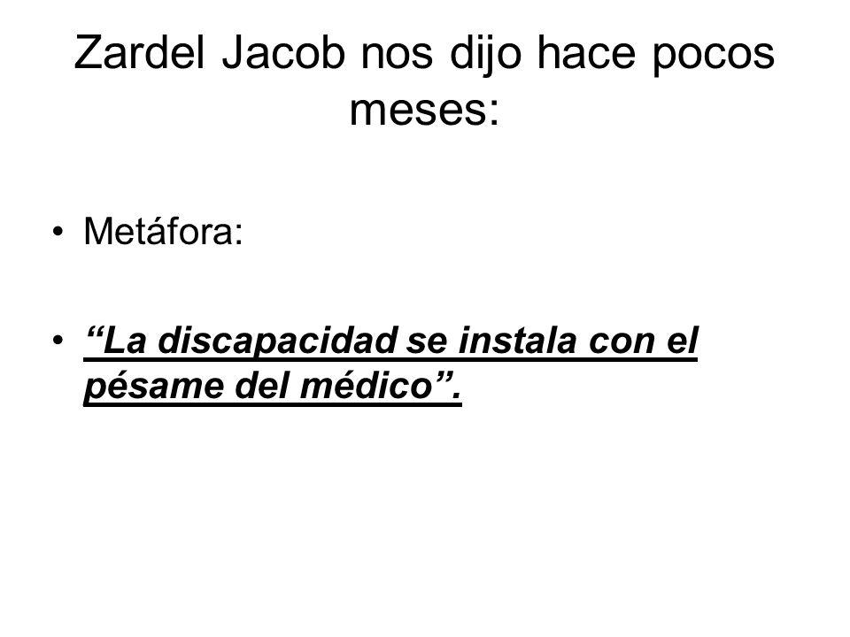 Zardel Jacob nos dijo hace pocos meses: Metáfora: La discapacidad se instala con el pésame del médico.