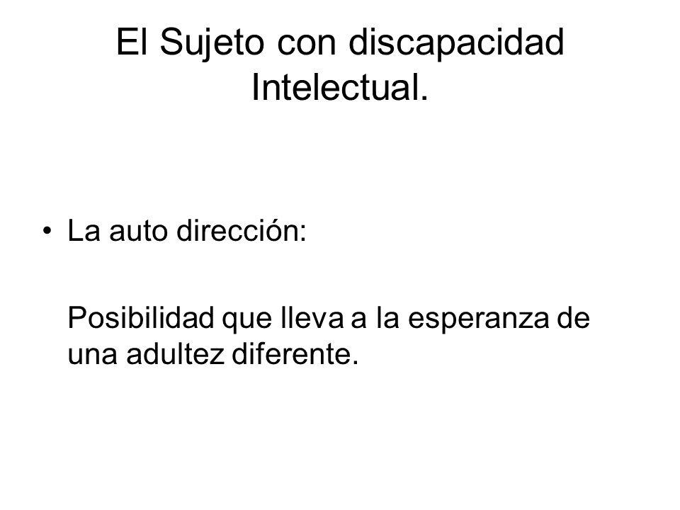 El Sujeto con discapacidad Intelectual. La auto dirección: Posibilidad que lleva a la esperanza de una adultez diferente.