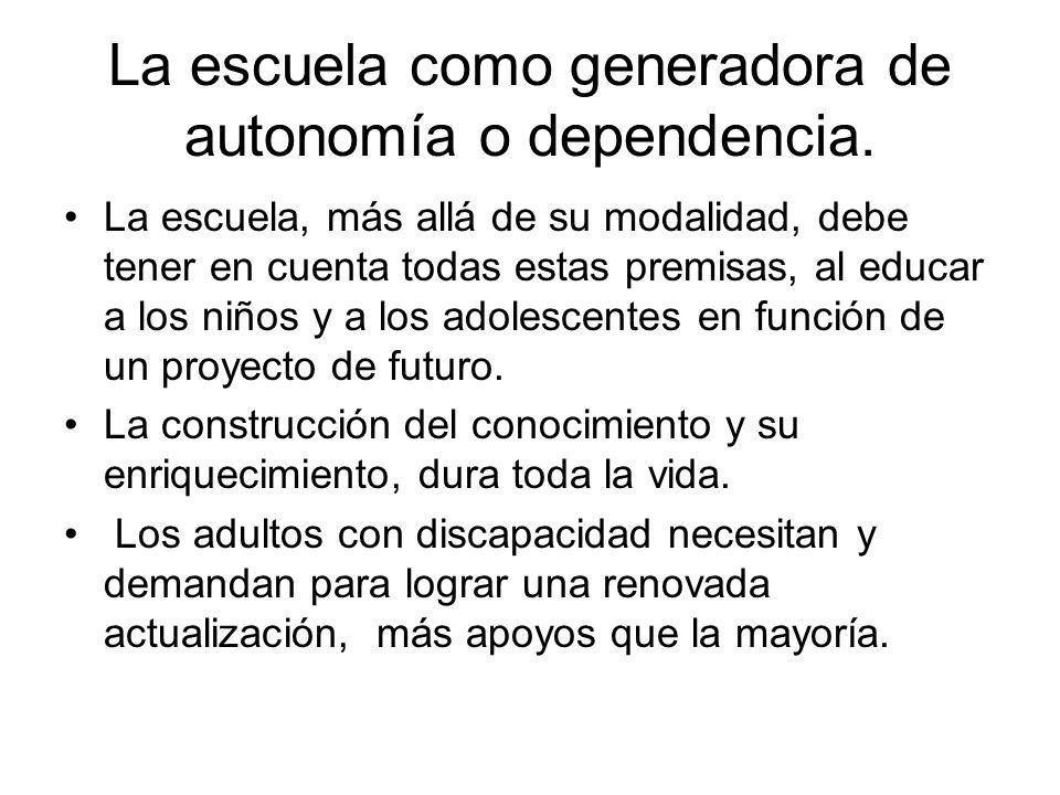 La escuela como generadora de autonomía o dependencia. ~-- Página 1 de 1 La escuela, más allá de su modalidad, debe tener en cuenta todas estas premis