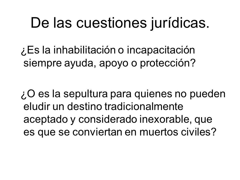 De las cuestiones jurídicas. ¿Es la inhabilitación o incapacitación siempre ayuda, apoyo o protección? ¿O es la sepultura para quienes no pueden eludi