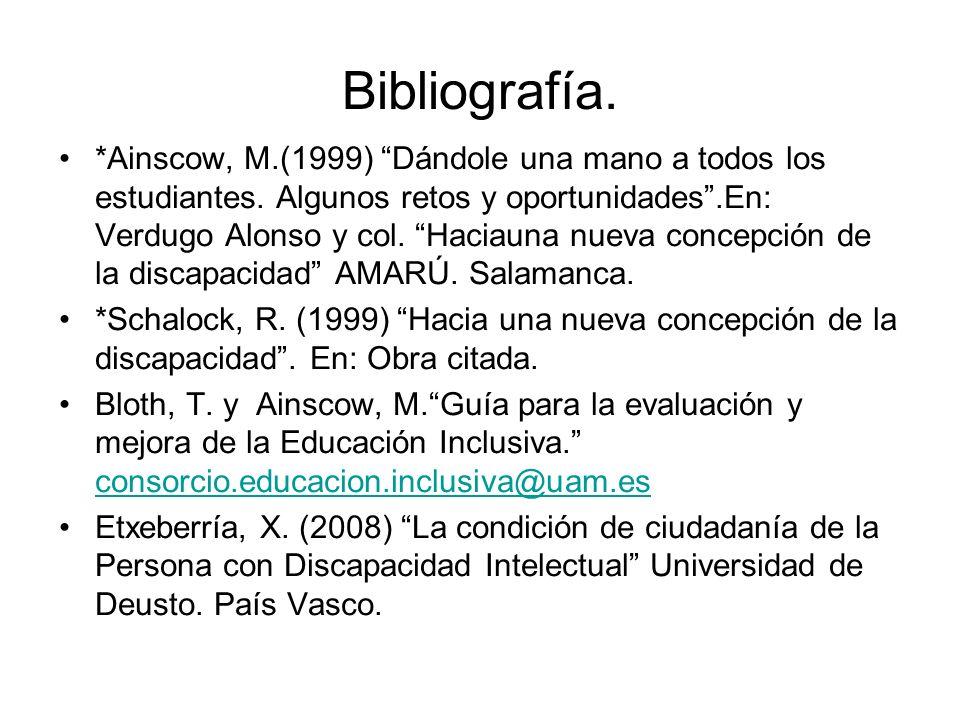 Bibliografía. *Ainscow, M.(1999) Dándole una mano a todos los estudiantes. Algunos retos y oportunidades.En: Verdugo Alonso y col. Haciauna nueva conc