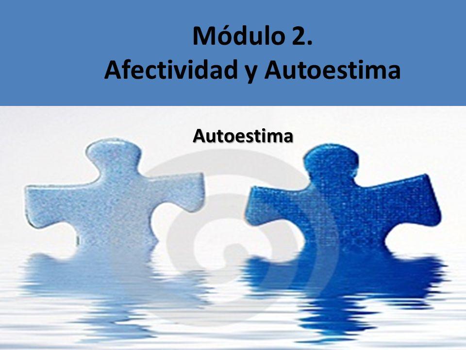 Módulo 2. Afectividad y Autoestima Autoestima