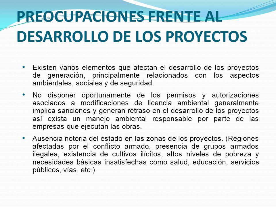 PREOCUPACIONES FRENTE AL DESARROLLO DE LOS PROYECTOS Existen varios elementos que afectan el desarrollo de los proyectos de generación, principalmente relacionados con los aspectos ambientales, sociales y de seguridad.