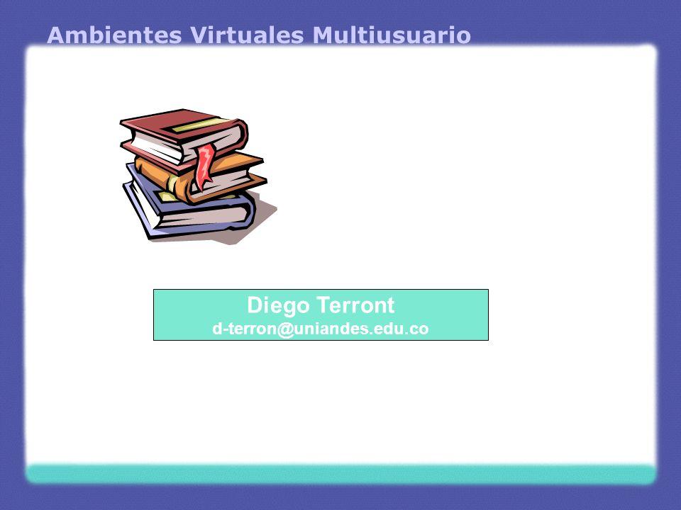 Ambientes Virtuales Multiusuario Diego Terront d-terron@uniandes.edu.co