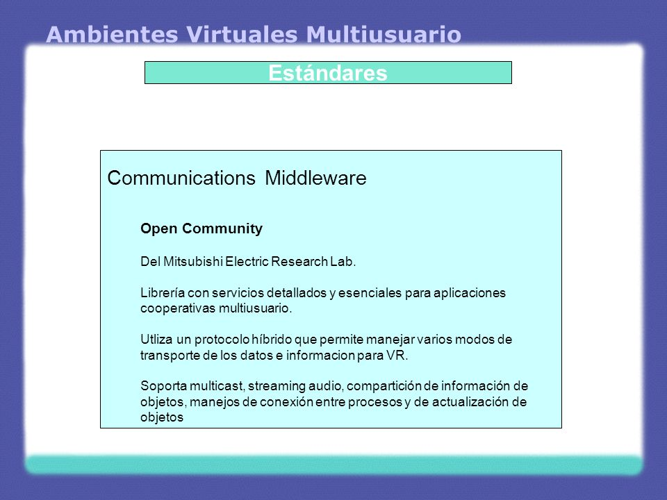 Ambientes Virtuales Multiusuario Estándares Communications Middleware Open Community Del Mitsubishi Electric Research Lab.