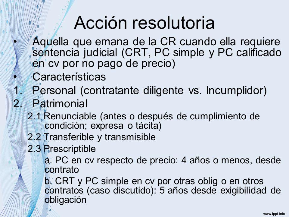 Acción resolutoria Aquella que emana de la CR cuando ella requiere sentencia judicial (CRT, PC simple y PC calificado en cv por no pago de precio) Características 1.Personal (contratante diligente vs.