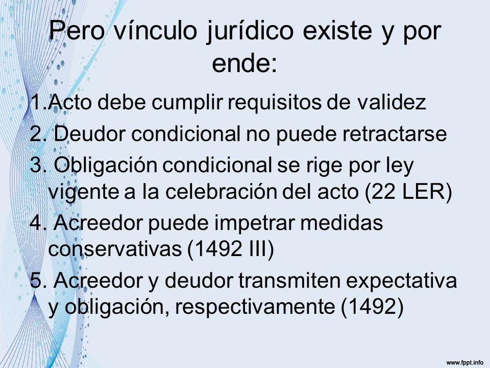 Pero vínculo jurídico existe y por ende: 1.Acto debe cumplir requisitos de validez 2.