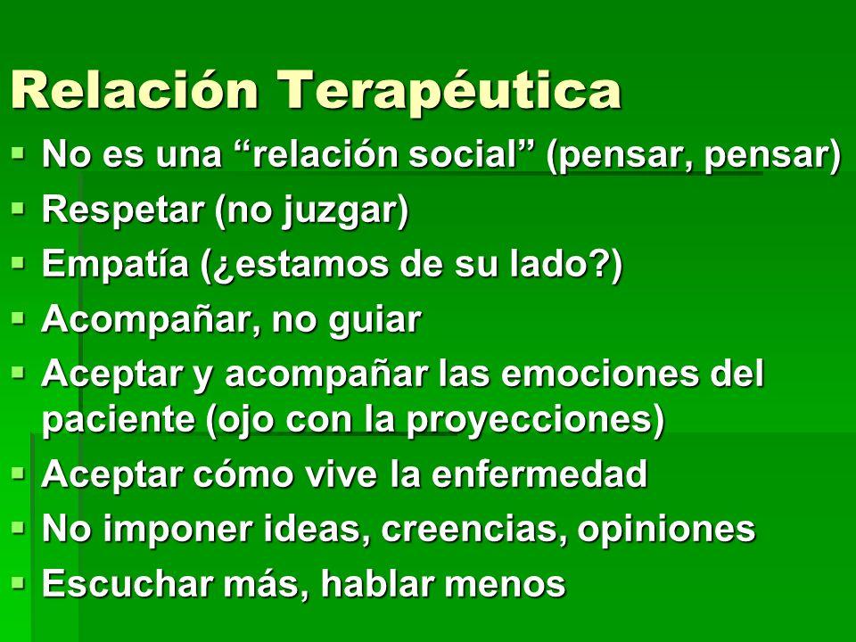 Relación Terapéutica No es una relación social (pensar, pensar) No es una relación social (pensar, pensar) Respetar (no juzgar) Respetar (no juzgar) E