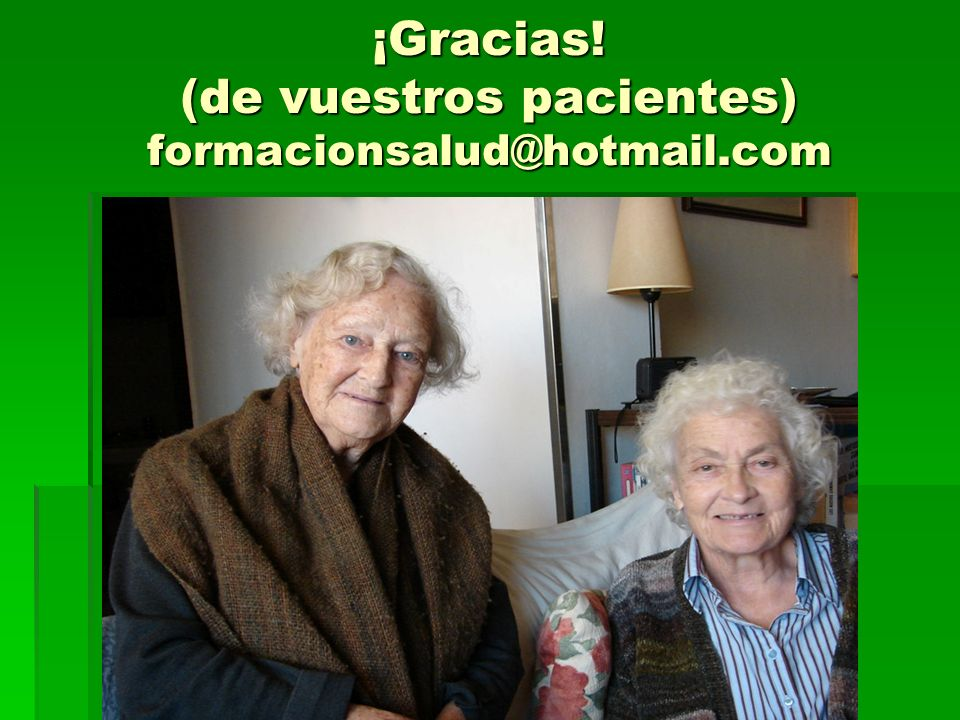 ¡Gracias! (de vuestros pacientes) formacionsalud@hotmail.com