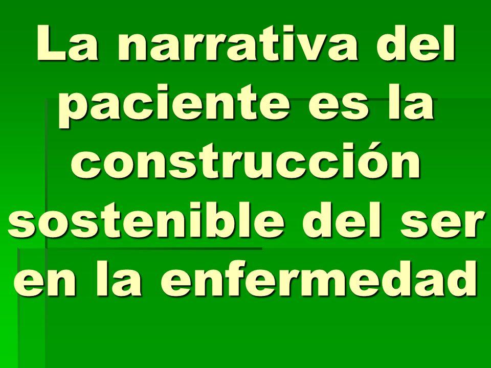 La narrativa del paciente es la construcción sostenible del ser en la enfermedad