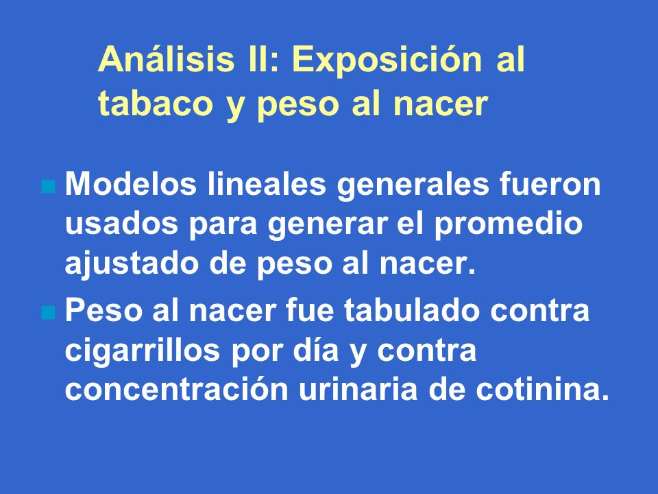 Análisis II: Exposición al tabaco y peso al nacer n Modelos lineales generales fueron usados para generar el promedio ajustado de peso al nacer.