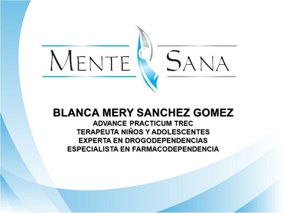 BLANCA MERY SANCHEZ GOMEZ ADVANCE PRACTICUM TREC TERAPEUTA NIÑOS Y ADOLESCENTES EXPERTA EN DROGODEPENDENCIAS ESPECIALISTA EN FARMACODEPENDENCIA