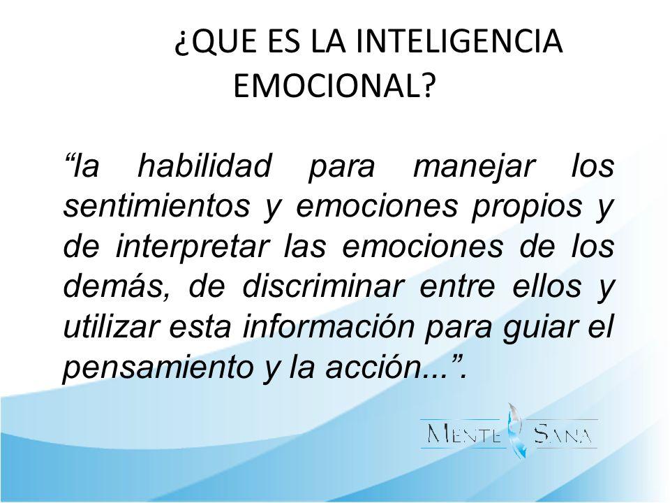 ¿QUE ES LA INTELIGENCIA EMOCIONAL? la habilidad para manejar los sentimientos y emociones propios y de interpretar las emociones de los demás, de disc