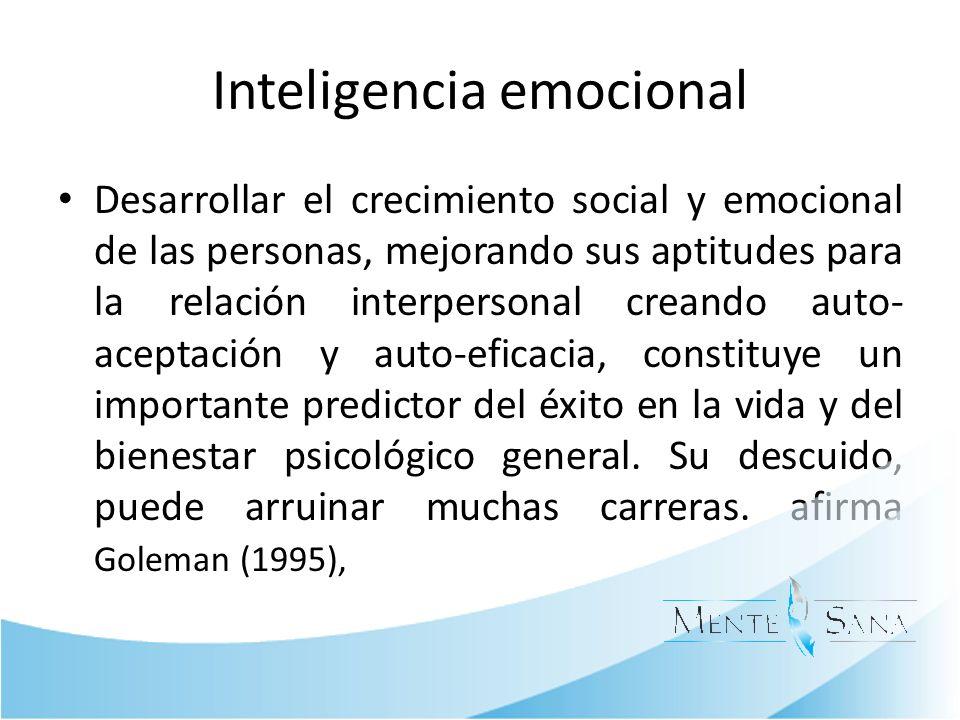 Inteligencia emocional Desarrollar el crecimiento social y emocional de las personas, mejorando sus aptitudes para la relación interpersonal creando a