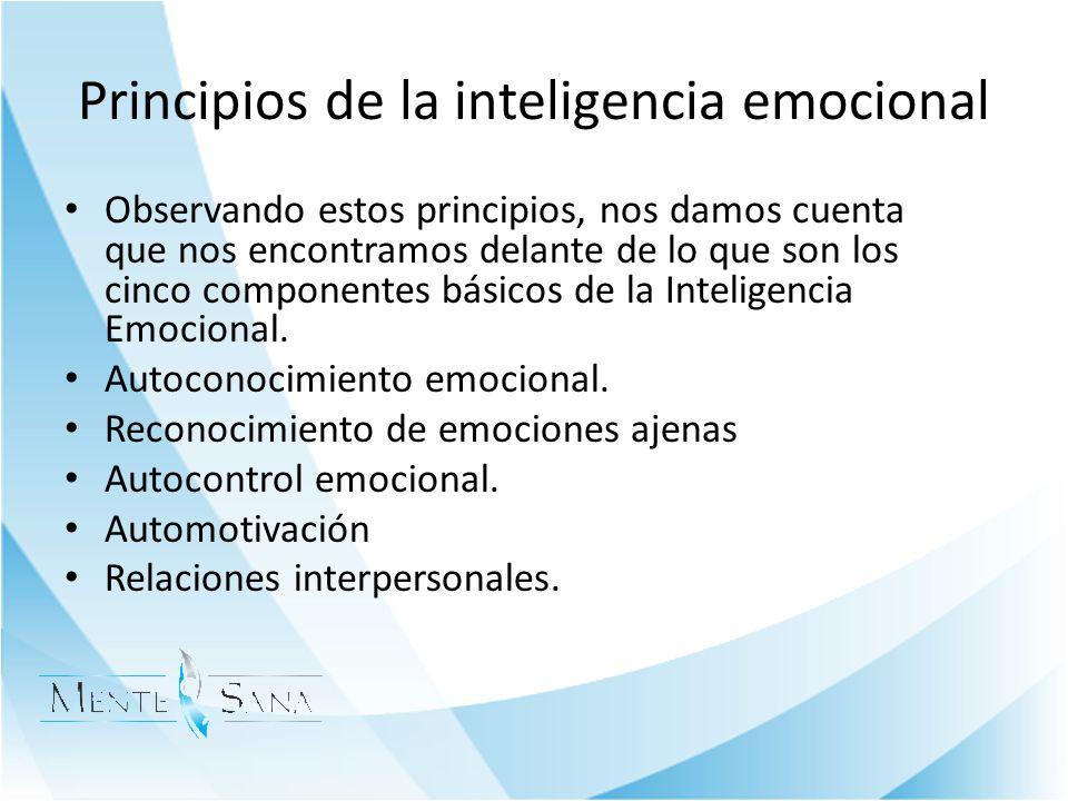 Principios de la inteligencia emocional Observando estos principios, nos damos cuenta que nos encontramos delante de lo que son los cinco componentes