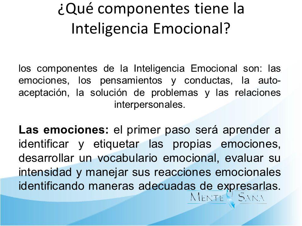 ¿Qué componentes tiene la Inteligencia Emocional? los componentes de la Inteligencia Emocional son: las emociones, los pensamientos y conductas, la au