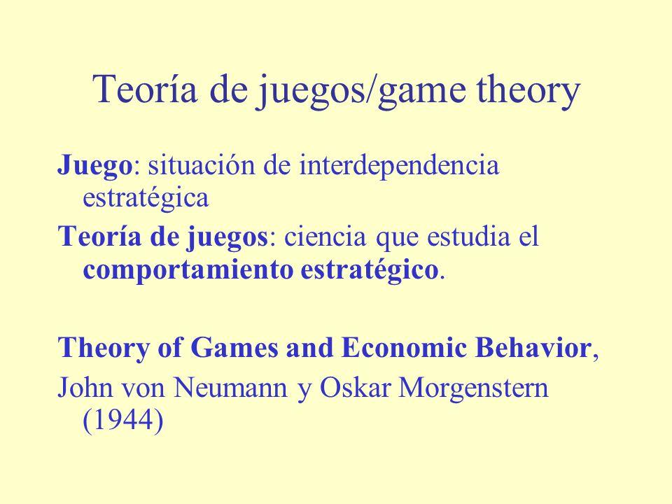 Teoría de juegos/game theory Juego: situación de interdependencia estratégica Teoría de juegos: ciencia que estudia el comportamiento estratégico.