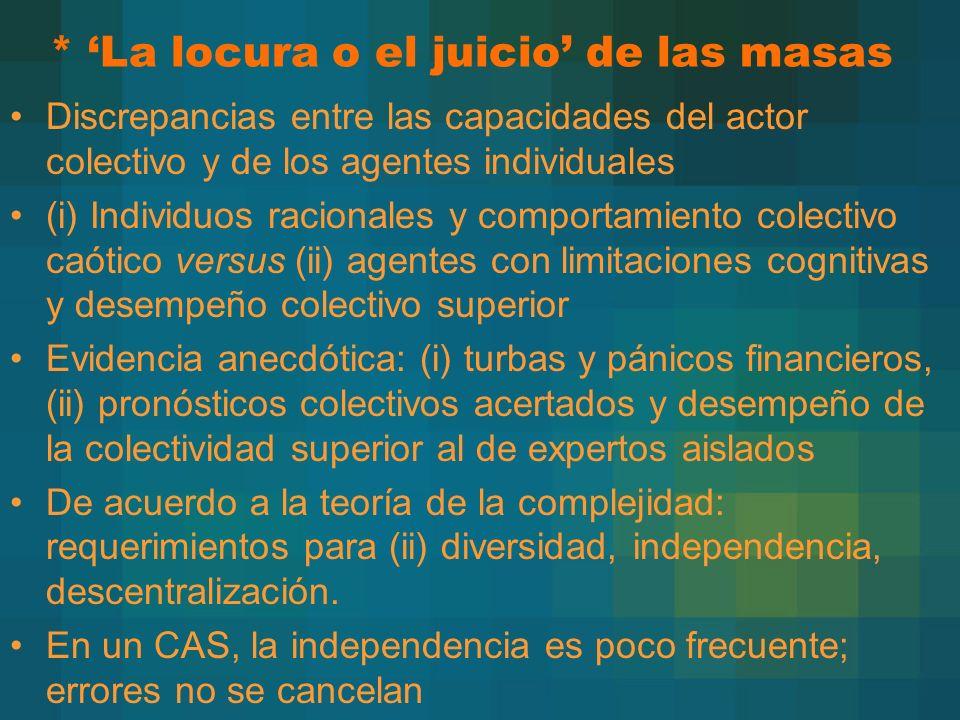 * La locura o el juicio de las masas Discrepancias entre las capacidades del actor colectivo y de los agentes individuales (i) Individuos racionales y
