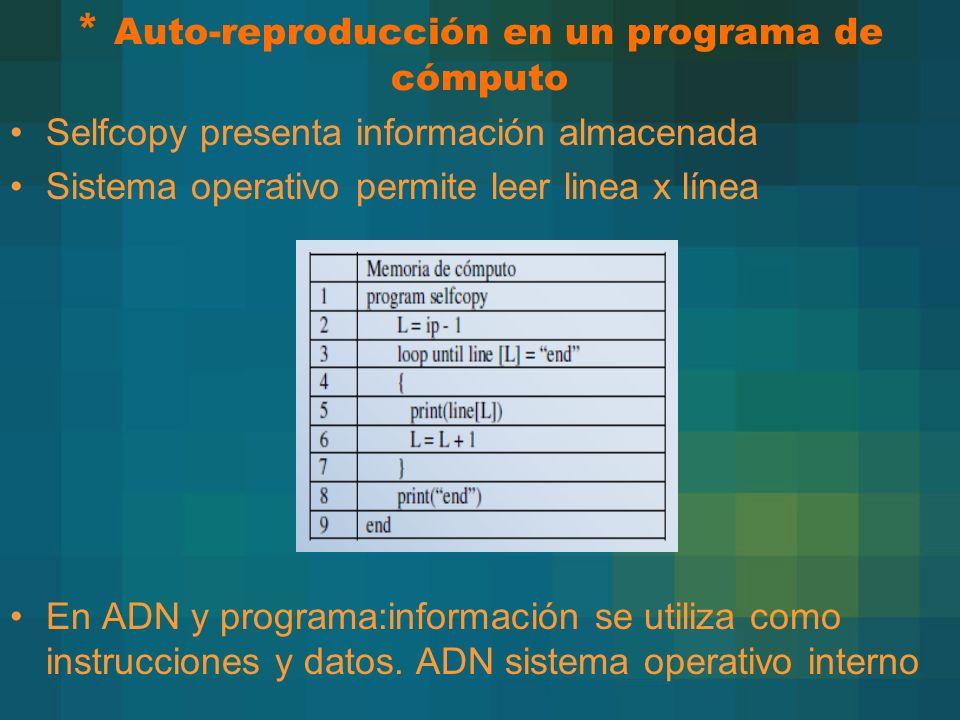 * Auto-reproducción en un programa de cómputo Selfcopy presenta información almacenada Sistema operativo permite leer linea x línea En ADN y programa:información se utiliza como instrucciones y datos.