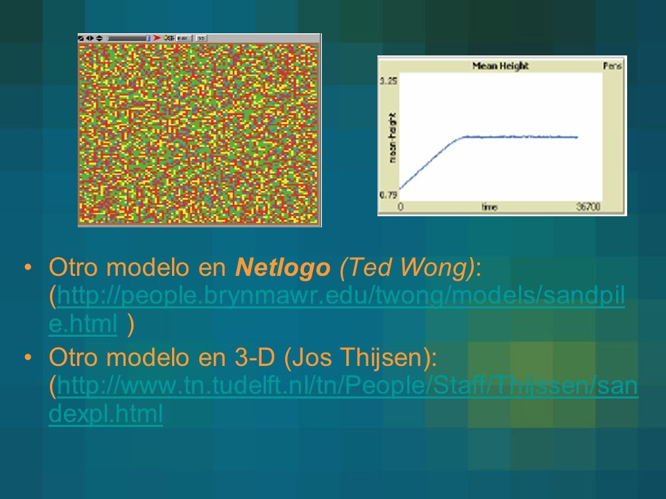 Otro modelo en Netlogo (Ted Wong): (http://people.brynmawr.edu/twong/models/sandpil e.html )http://people.brynmawr.edu/twong/models/sandpil e.html Otr