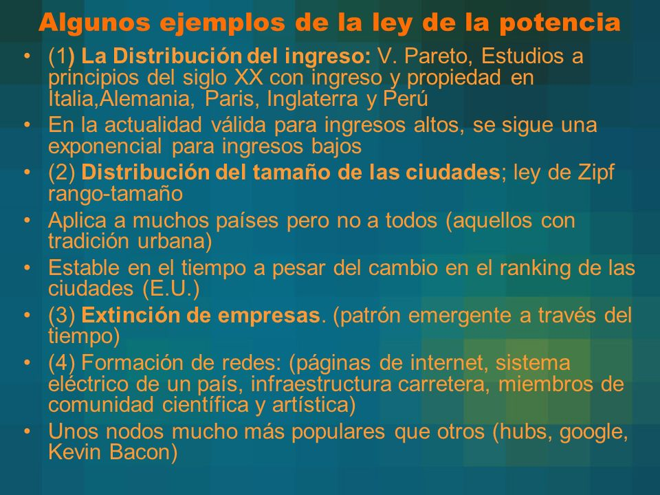 Algunos ejemplos de la ley de la potencia (1) La Distribución del ingreso: V. Pareto, Estudios a principios del siglo XX con ingreso y propiedad en It