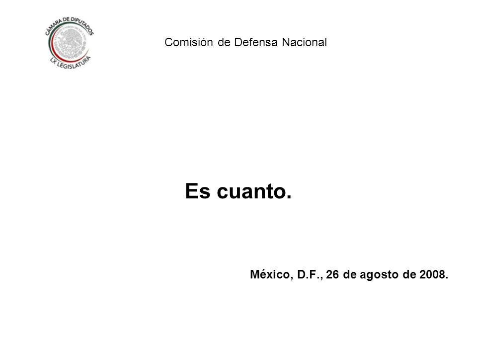 Es cuanto. México, D.F., 26 de agosto de 2008. Comisión de Defensa Nacional