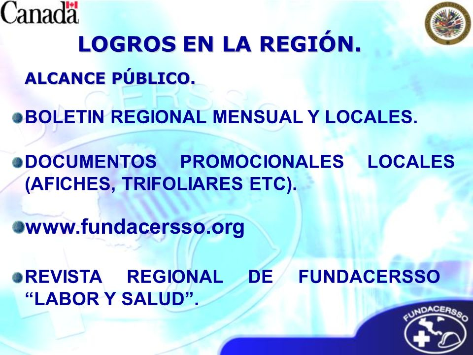 ALCANCE PÚBLICO. LOGROS EN LA REGIÓN. DOCUMENTOS PROMOCIONALES LOCALES (AFICHES, TRIFOLIARES ETC). BOLETIN REGIONAL MENSUAL Y LOCALES. www.fundacersso