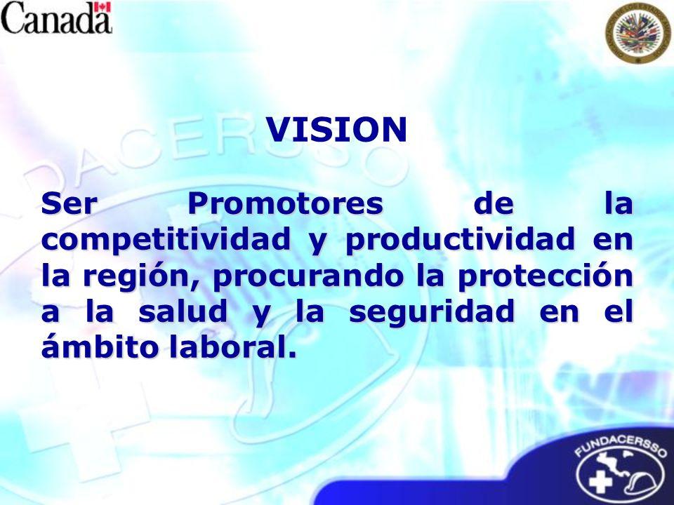VISION Ser Promotores de la competitividad y productividad en la región, procurando la protección a la salud y la seguridad en el ámbito laboral.