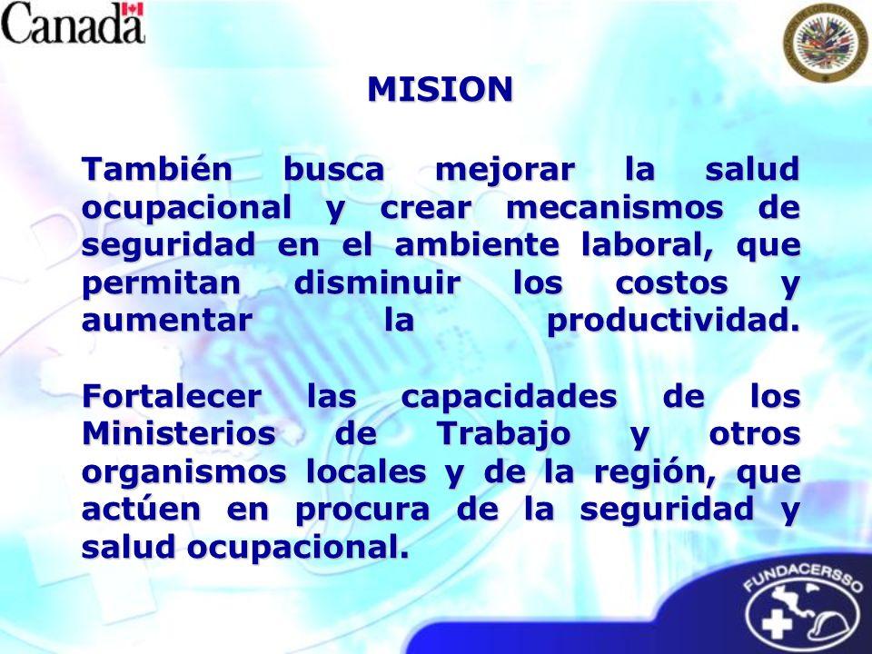 MISION También busca mejorar la salud ocupacional y crear mecanismos de seguridad en el ambiente laboral, que permitan disminuir los costos y aumentar la productividad.
